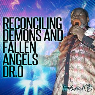 Dr.O | Reconciling Demons and Fallen Angels & Ancestral Communion | Adonijah O. Ogbonnaya