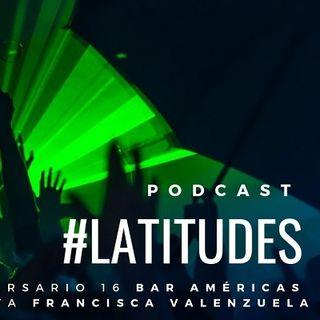 Latitudes: Bar Américas celebra 16 años / Francisca Valenzuela platica sobre su próximo disco
