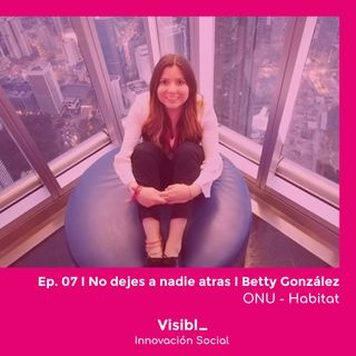 07 I No dejes a nadie atrás I Betty Gonzalez