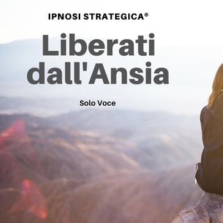 Liberati dall'Ansia e Previeni il Panico | Ipnosi Strategica® | Versione Solo Voce