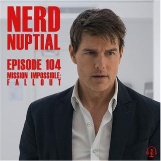 Episode 104 - Mission Impossible: Fallout