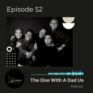 Episode 52: The One With A Dad Us