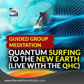 Quantum Surfing To The New Earth  - Guided Group Meditation (Live With The QHC)