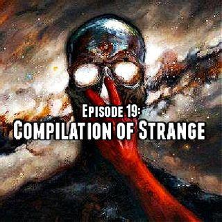 Episode 19: Compilation Of Strange
