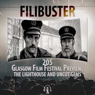 205 - Glasgow Film Festival Preview, The Lighthouse Interviews & Uncut Gems