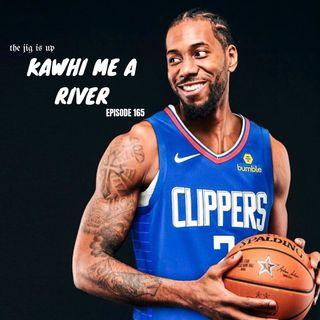 Episode 165: Kawhi Me A River