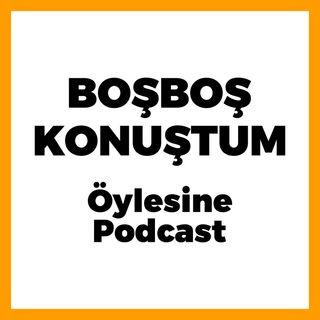 Boş Boş Konuştum Podcast / 2.Bölüm / 2. Seviye Obezlik ve Yeni Gelinler