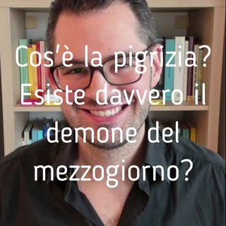 Cos'è la pigrizia? Esiste davvero il demone del mezzogiorno? - Valerio Celletti