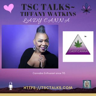 TSC Talks! Tiffany Watkins, Cannabis Activist, Enthusiast, Founder of Lady Canna