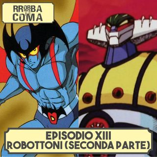 Robottoni (Seconda Parte) - Episodio 013