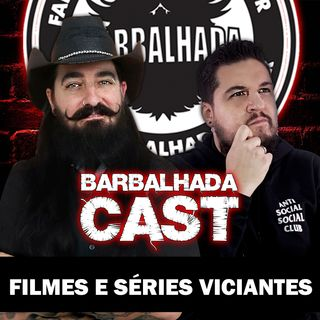 Séries Viciantes - BARBALHADACAST - #007