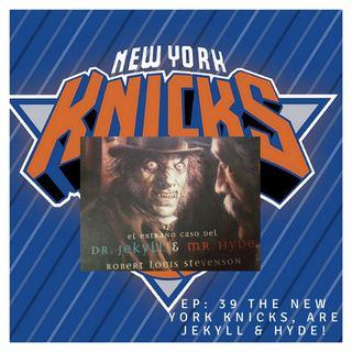 "EP 39: ""The New York Knicks, Are Jekyll & Hyde!"""