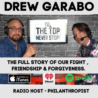 To The Top Invites: Drew Garabo - The Full Story Of Our Fight , Friendship & Forgiveness.