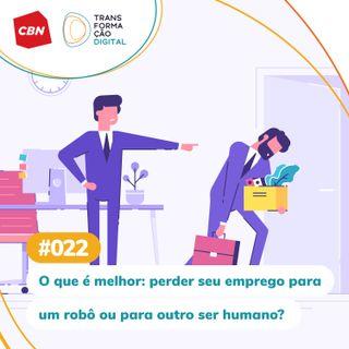 ep. 022 - O que é melhor: perder seu emprego para um robô ou para outro ser humano?