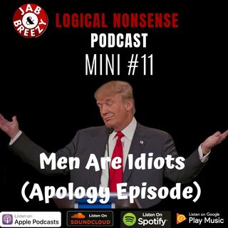 Jab & Breezy Mini 11 - Men Are Idiots (Apology Episode)