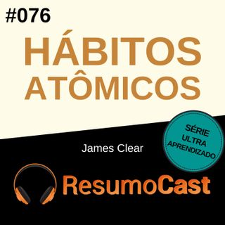 T2#076 Hábitos Atômicos | James Clear