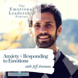 Anxiety + Responding to Emotions with Jeff Ammons