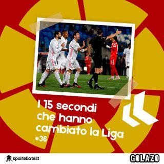 Ep. 36: I 15 secondi che hanno cambiato la Liga