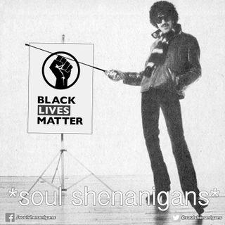 EP 557 ::: Soul Shenanigans ::: 2020 BLACK LIVES MATTER