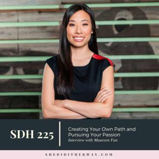 SDH225: Creating Your Own Path and Pursuing Your Passion with Maureen Fan