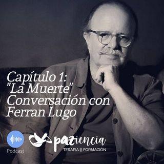Sobre la muerte (1era parte). Conversación con el médico y psicoterapeuta Ferran Lugo