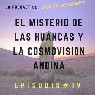 # 19 El misterio de las Huancas y la cosmovisión andina