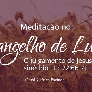 Episódio 126 - Lucas 22:66-71 - O Julgamento De Jesus Diante Do Sinédrio - Rodrigo Barbosa