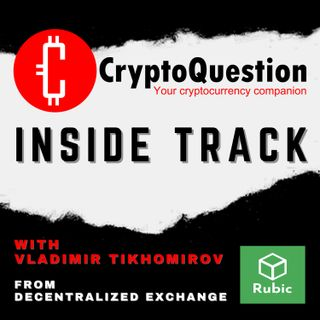 Inside Track with Vladimir Tikhomirov from Decentralized Exchange Rubic