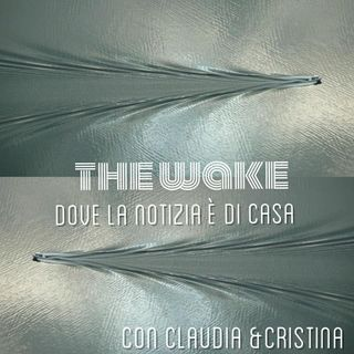 The Wake  Claudia & Cristina Ospite Francesca Meozzi