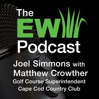 EW Podcast -  Joel Simmons with Matthew Crowther of Cape Cod Country Club