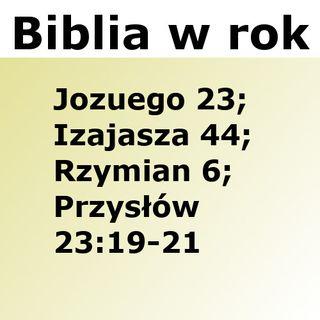 220 - Jozuego 23, Izajasza 44, Rzymian 6, Przysłów 23:19-21