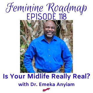 FR Ep #118 Is Your Midlife Crisis Really Real with Dr Emeka Anyiam