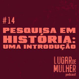 #14 - Pesquisa em História: uma introdução
