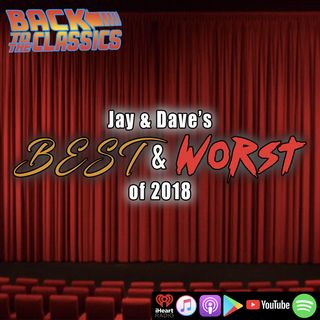 Jay and Dave's Best/Worst Movies of 2018