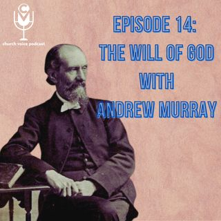 EP14 - The Will of God with Andrew Murray