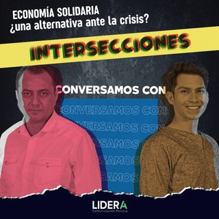 Economía Solidaria, ¿una alternativa ante la crisis? Con Noé Doroteo y Efraín Paulino Martínez