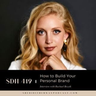 SDH 419: How to Build Your Personal Brand with Rachael Bozsik