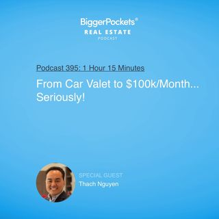 395: From Car Valet to $100k/Month... Seriously! with Thach Nguyen