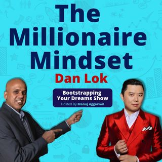 060 | The Millionaire Mindset | Developing The Right Business Mentality | With Dan Lok