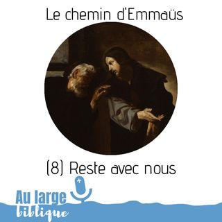 #155 Le chemin d'Emmaüs (8) Reste avec nous
