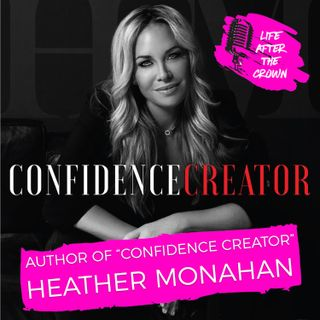 "Author of ""Confidence Creator"" Heather Monahan - How Female Entrepreneurs Can Become Their Own ""Boss In Heels"""