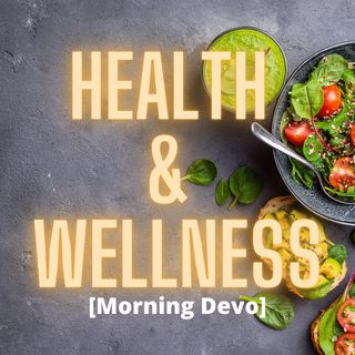 Health & Wellness [Morning Devo]