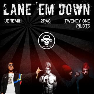 Kill_mR_DJ - Lane 'em Down (Jeremih VS 2Pac VS Twenty One Pilots)