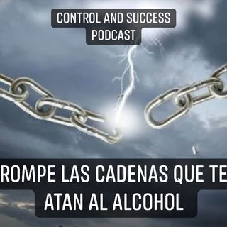 Rompe las cadenas que te atan al Alcohol