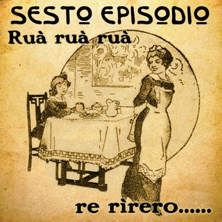Episodio 06 - Ruà ruà ruà re rìrero