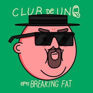 Episodio 91: Breaking Fat