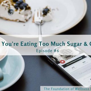 #6: Signs You're Eating Too Much Sugar & Carbs (part 1 of 2)