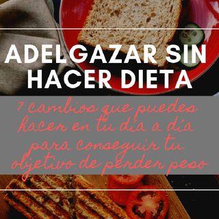 ADELGAZAR sin hacer DIETA. (7 CAMBIOS que puedes HACER en tu DÍA A DÍA)