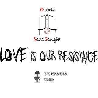 Love is our resistance Ep.4