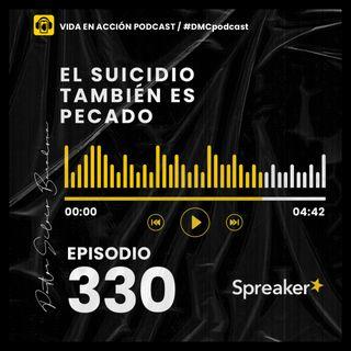 EP. 330 | El suicidio también es pecado | #DMCpodcast